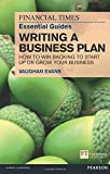 Financial Times Essential Guides Writing a Business Plan: How to win backing to start up or grow your business (The FT Guides)