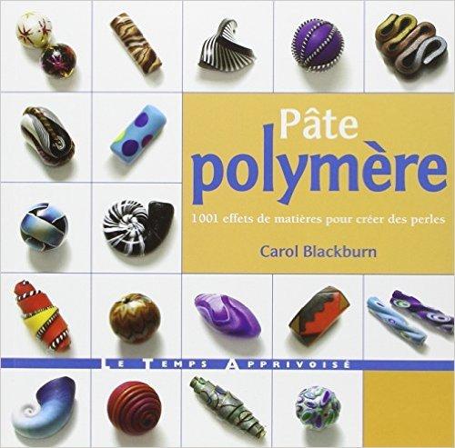 Pte polymre : 1001 effets de matire pour crer des perles de Carol Blackburn,Anne Howe (Traduction) ( 8 mai 2009 )