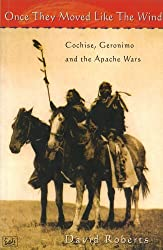 Once They Moved Like The Wind: Cochise, Geronimo and the Apache Wars by David Roberts (1998-04-23)