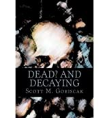 By Goriscak, MR Scott M [ [ Dead and Decaying ] ] Nov-2010[ Paperback ]