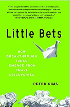 Little Bets: How Breakthrough Ideas Emerge from Small Discoveries (English Edition) von [Sims, Peter]