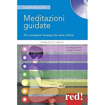 Meditazioni Guidate. Per Risvegliare L'energia Dei Sette Chakra. Con Cd-Audio