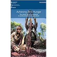 Achieving Zero Hunger: The Critical Role of Investments in Social Protection and Agriculture. Second edition (English Edition)