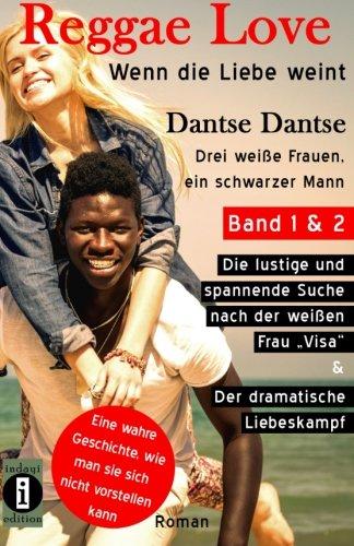 (wahre Geschichte) Reggae Love - wenn die Liebe weint. Sammelband (1&2): Drei weiße Frauen, ein schwarzer Mann - Band 1: Die lustige und spannende ... Liebeskampf  - Roman (Reggae Love Serie)