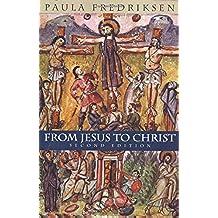 Fredriksen, P: From Jesus to Christ - The Origins of the New: The Origins of the New Testament Images of Jesus (Yale Nota Bene)