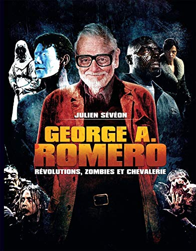 George a Romero - Révolutions, Zombies et Chevalerie par  Julien Sévéon