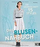 Das Blusen-Nähbuch: Ein Grundschnitt, 15 Styles