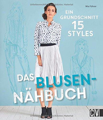 Das Blusen-Nähbuch: Ein Grundschnitt, 15 Styles -