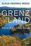 Grenzland: Meine Zeit mit Willy Brandt - Klaus-Henning Rosen