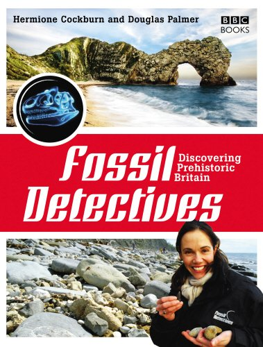 The Fossil Detectives: Discovering Prehistoric Britain