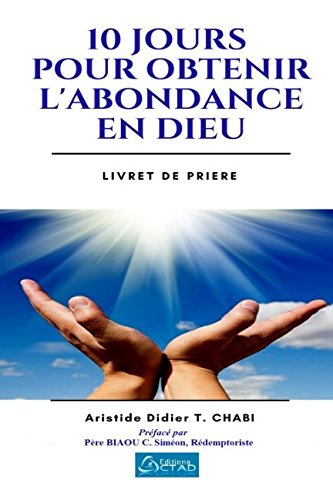 10 jours pour obtenir l'abondance en Dieu par Aristide  Didier T. CHABI