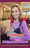 10 Things About Breastfeeding: Top Tips for Happy and Successful Breastfeeding