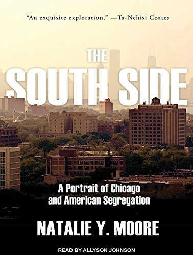 The South Side: A Portrait of Chicago and American Segregation by Natalie Y. Moore (2016-06-15)