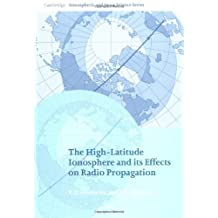 The High-Latitude Ionosphere and its Effects on Radio Propagation (Cambridge Atmospheric and Space Science Series) (English Edition)