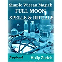 Simple Wiccan Magick Full Moon Spells & Rituals (English Edition)