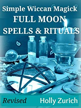 Simple Wiccan Magick Full Moon Spells & Rituals by [Zurich, Holly]