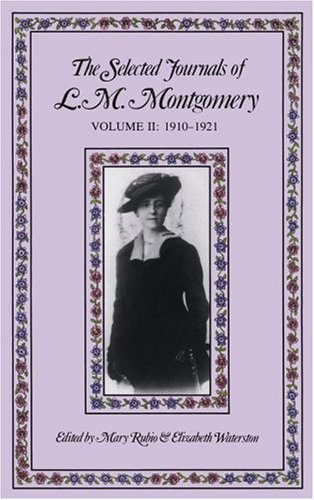 The Selected Journals of L. M. Montgomery: Volume II: 1910-1921: 1910-1921 Vol 2 (L M Montgomery Journals)