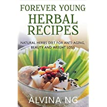 Forever Young Herbal Recipes: Natural Herbs Diet for Anti-Aging, Beauty and Weight Loss (English Edition)