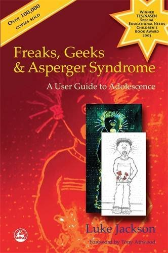 Freaks, Geeks and Aspergers Syndrome: A User Guide to Adolescence by Luke Jackson (August 15, 2002) Paperback