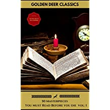 50 Classics you have to read before you die Vol: 1 (Gold Edition) (Golden Deer Classics) [Included audiobooks link + Active toc] (50 Masterpieces You Have To Read Before You Die) (English Edition)