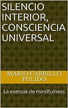 Silencio Interior, Consciencia Universal: La esencia de mindfulness de [Pulido, Mario Carrillo]