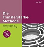Die Transferstärke-Methode: Mehr Lerntransfer in Trainings und Coachings. Mit Online-Materialien