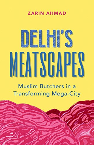 Delhi's Meatscapes: Muslim Butchers in a Transforming Mega City