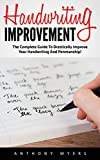 Handwriting Improvement: The Complete Guide to Drastically Improve Your Handwriting and Penmanship! (Improve Handwriting, Penmanship, Handwriting Analysis)