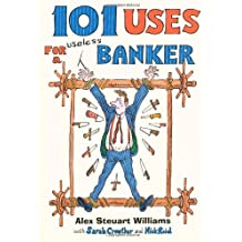 101 Uses for a Useless Banker