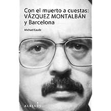Con el muerto a cuestas : Vázquez Montalbán y Barcelona (No Ficcion)