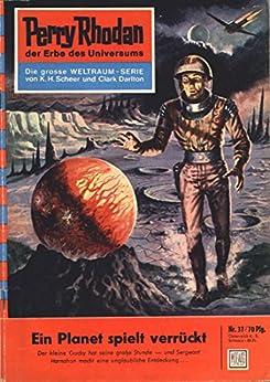 """Perry Rhodan 37: Ein Planet spielt verrückt (Heftroman): Perry Rhodan-Zyklus """"Die Dritte Macht"""" (Perry Rhodan-Erstauflage) von [Darlton, Clark]"""