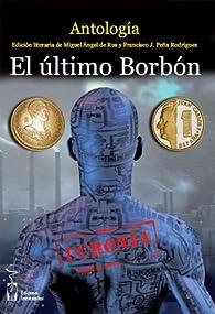 El último Borbón: Antología par Miguel Ángel de Rus García