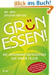 Grün essen!: Die Gesundheitsrevolutio...