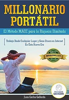Millonario Portatil: El Metodo Macc Para La Riqueza Ilimitada! por Juan Carlos Gallardo epub