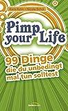 Pimp your Life: 99 Dinge, die du unbedingt mal tun solltest