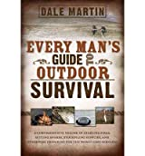 [( Every Man's Guide to Outdoor Survival - By Martin, Dale ( Author ) Paperback Apr - 2011)] Paperback