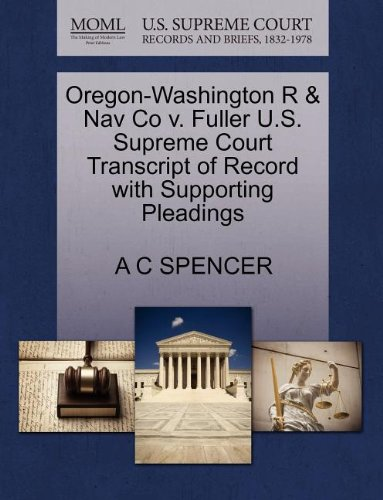 Oregon-Washington R & Nav Co v. Fuller U.S. Supreme Court Transcript of Record with Supporting Pleadings