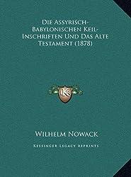 Die Assyrisch-Babylonischen Keil-Inschriften Und Das Alte Tedie Assyrisch-Babylonischen Keil-Inschriften Und Das Alte Testament (1878) Stament (1878)