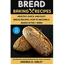 BREAD BAKING  RECIPES: ARTISAN BREAD BOOK WITH HEALTHY, QUICK, AND EASY BREAD RECIPES. HOW TO BECOME A BAKER AFTER 1 WEEK. (English Edition)