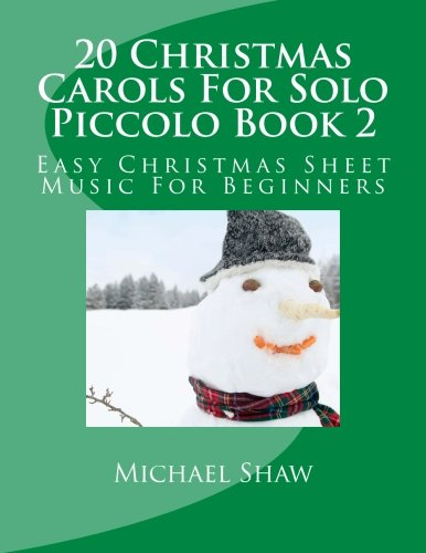20 Christmas Carols For Solo Piccolo Book 2: Easy Christmas Sheet Music For Beginners