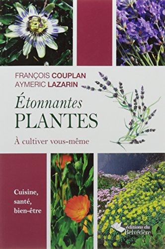Etonnantes plantes  cultiver vous-mme : Cuisine, sant, bien-tre