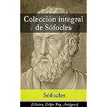Colección integral de Sófocles: Electra, Edipo Rey, Antígona