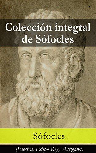 Colección integral de Sófocles: Electra, Edipo Rey, Antígona por Sófocles