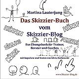 Das Skizzier-Buch: Das Übungsbuch für Trainer, Berater & Coaches
