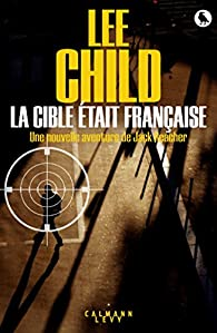 Jack Reacher, tome 19 : La cible était française par Lee Child