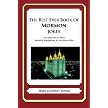 The Best Ever Book of Mormon Jokes: Lots and Lots of Jokes Specially Repurposed for You-Know-Who by Mark Geoffrey Young (2011-12-22)
