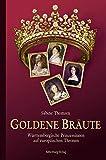Goldene Bräute: Württembergische Prinzessinnen auf europäischen Thronen - Sabine Thomsen