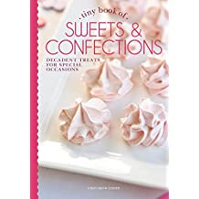 Tiny Book of Sweets & Confections: Decadent Treats for Special Occasions