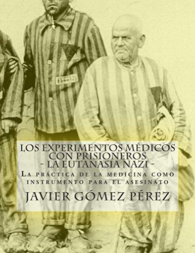 Los experimentos médicos con prisioneros - La eutanasia nazi por Javier Pérez