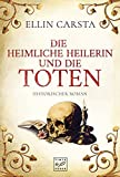 Die heimliche Heilerin und die Toten - Ellin Carsta